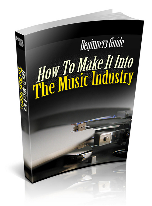 Product picture New! Beginners Guide: How To Make It Into The Music Industry