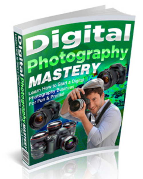 Product picture Digital Photography Mastery - Start a Digital Photography