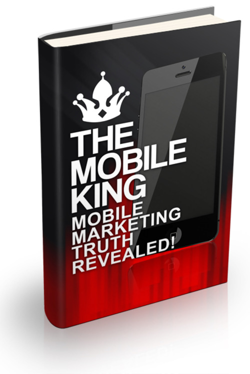 Product picture The Mobile King - Mobile Marketing Truth Revealed!